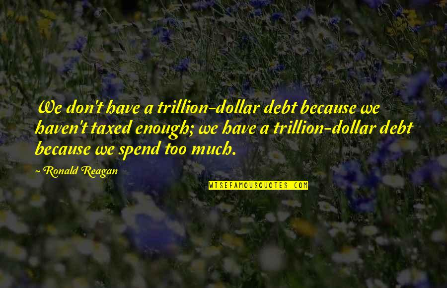 Trillion Quotes By Ronald Reagan: We don't have a trillion-dollar debt because we