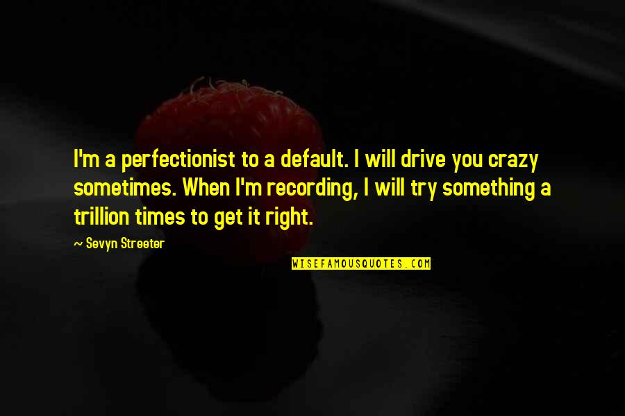 Trillion Quotes By Sevyn Streeter: I'm a perfectionist to a default. I will