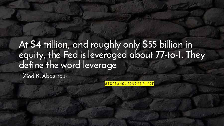 Trillion Quotes By Ziad K. Abdelnour: At $4 trillion, and roughly only $55 billion