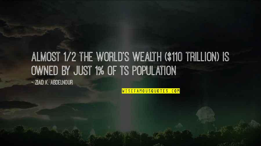 Trillion Quotes By Ziad K. Abdelnour: Almost 1/2 the world's wealth ($110 trillion) is