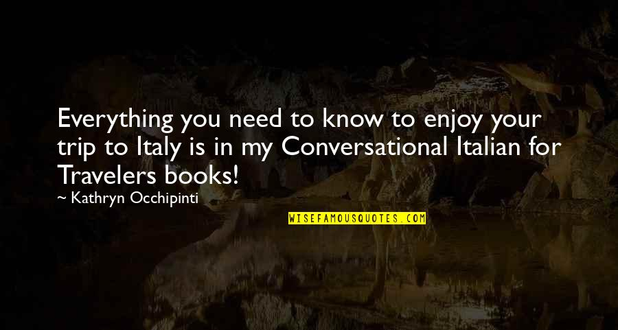 Trip To Italy Quotes By Kathryn Occhipinti: Everything you need to know to enjoy your