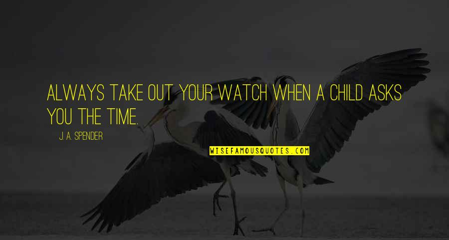 Triplets Quotes And Quotes By J. A. Spender: Always take out your watch when a child