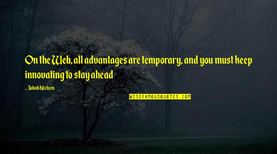 Triplets Quotes And Quotes By Jakob Nielsen: On the Web, all advantages are temporary, and