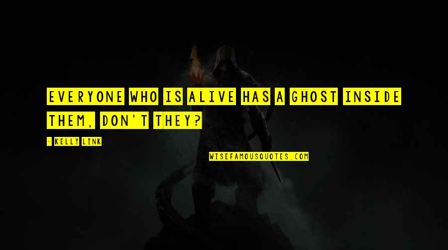 Triplets Quotes And Quotes By Kelly Link: Everyone who is alive has a ghost inside