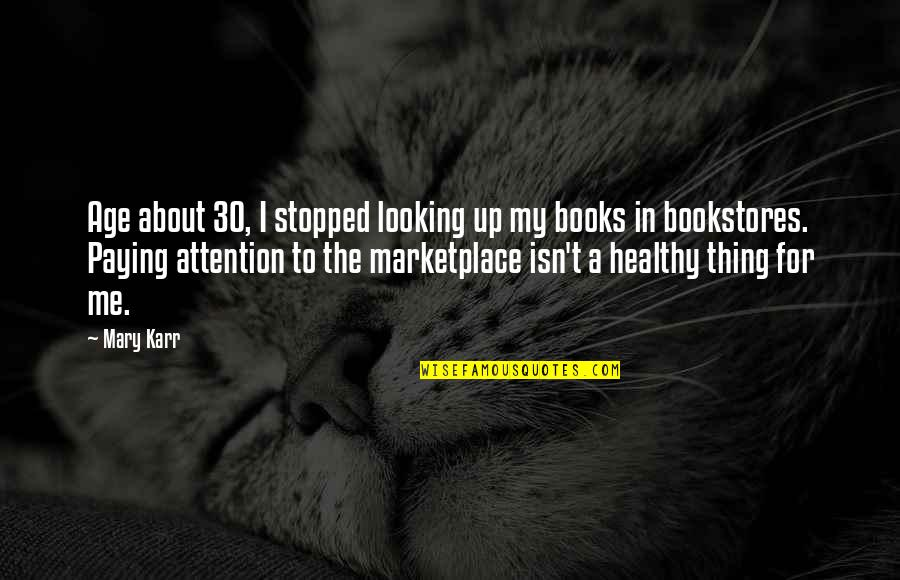 Triplets Quotes And Quotes By Mary Karr: Age about 30, I stopped looking up my