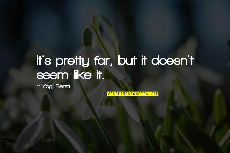 Triplets Quotes And Quotes By Yogi Berra: It's pretty far, but it doesn't seem like