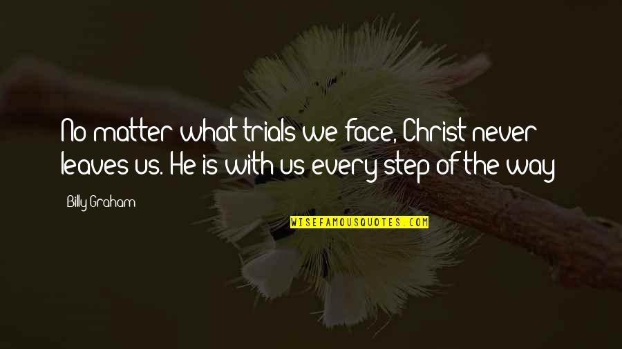 Triply Quotes By Billy Graham: No matter what trials we face, Christ never