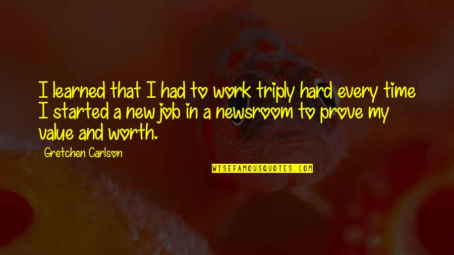 Triply Quotes By Gretchen Carlson: I learned that I had to work triply