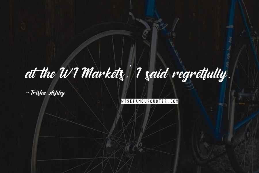 Trisha Ashley quotes: at the WI Markets,' I said regretfully.