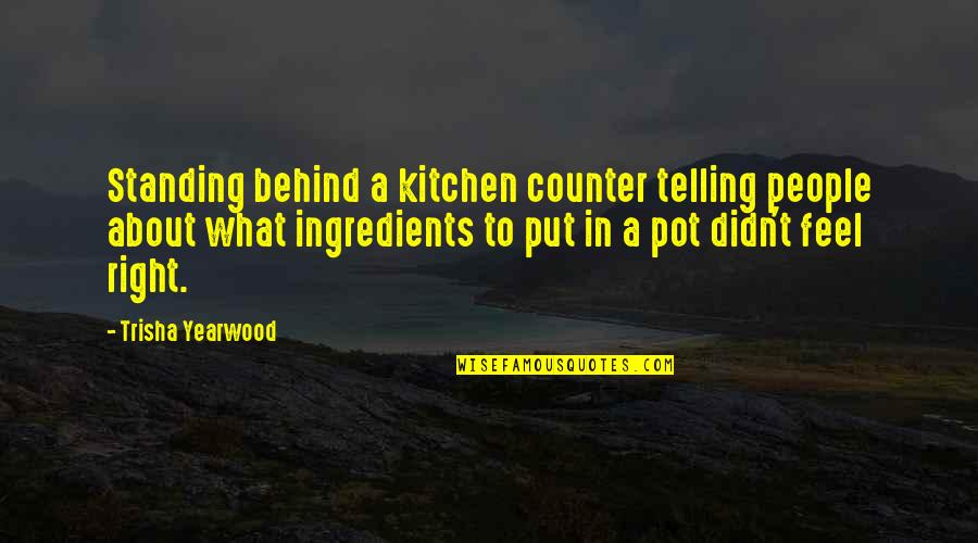 Trisha Yearwood Quotes By Trisha Yearwood: Standing behind a kitchen counter telling people about