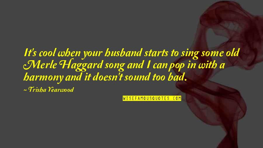 Trisha Yearwood Quotes By Trisha Yearwood: It's cool when your husband starts to sing
