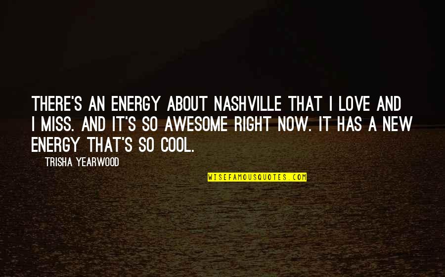 Trisha Yearwood Quotes By Trisha Yearwood: There's an energy about Nashville that I love
