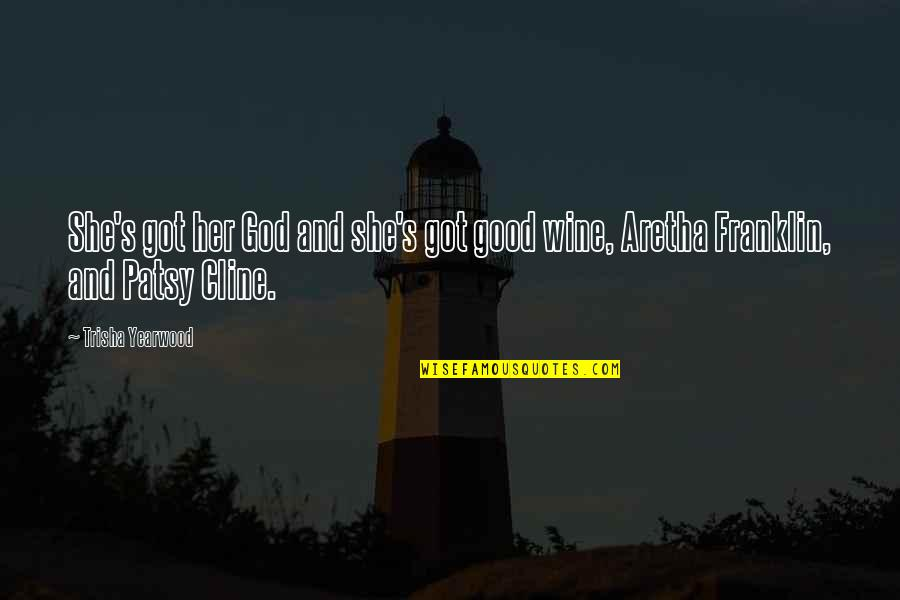 Trisha Yearwood Quotes By Trisha Yearwood: She's got her God and she's got good