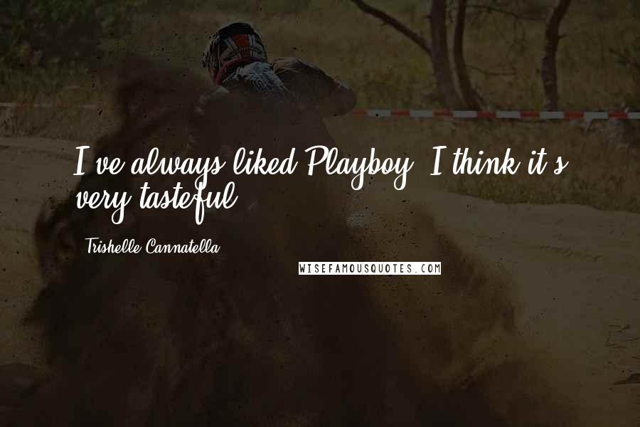 Trishelle Cannatella quotes: I've always liked Playboy; I think it's very tasteful.
