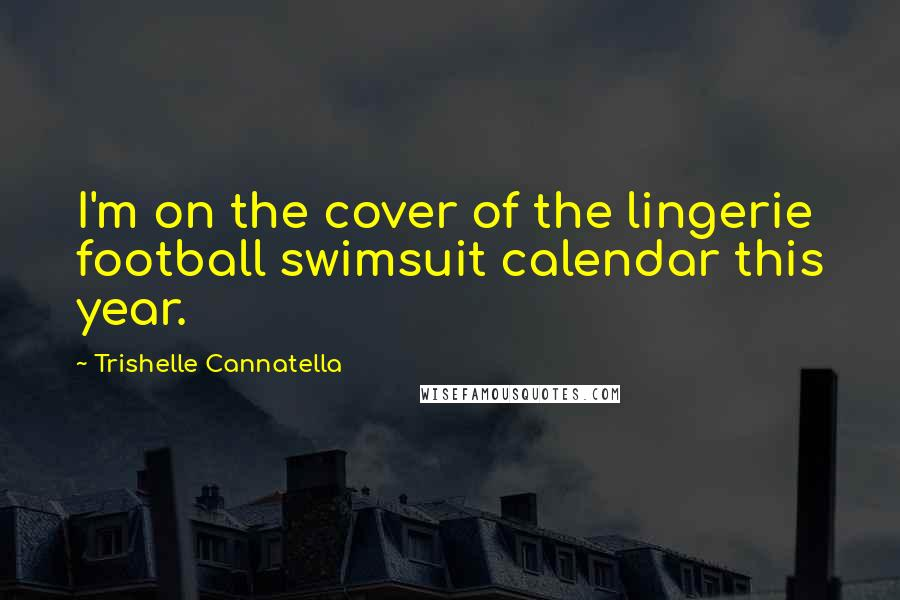 Trishelle Cannatella quotes: I'm on the cover of the lingerie football swimsuit calendar this year.