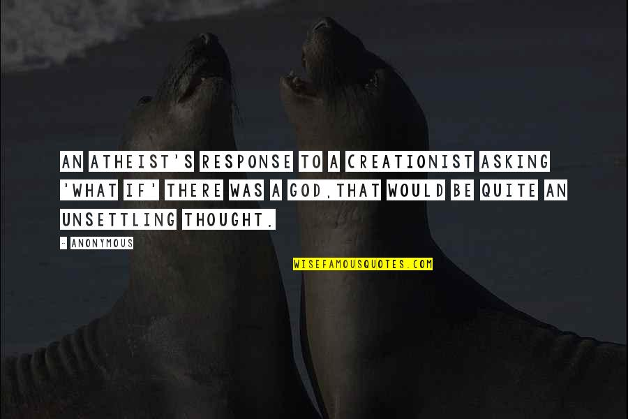 Tristes Quotes By Anonymous: An atheist's response to a creationist asking 'what