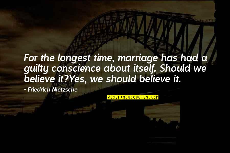 Tristes Quotes By Friedrich Nietzsche: For the longest time, marriage has had a