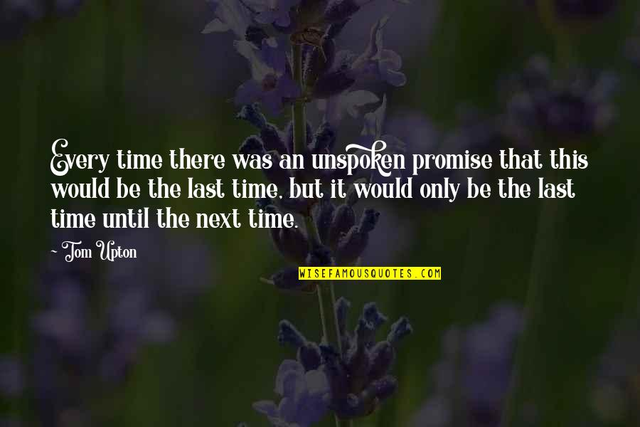 Tristes Quotes By Tom Upton: Every time there was an unspoken promise that