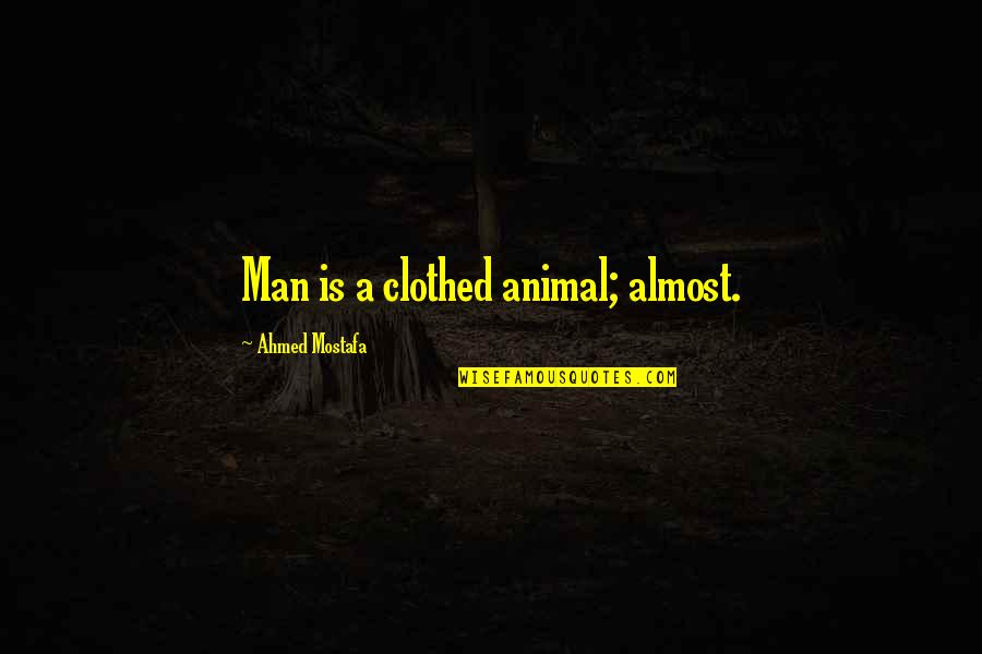 Triturar Quotes By Ahmed Mostafa: Man is a clothed animal; almost.