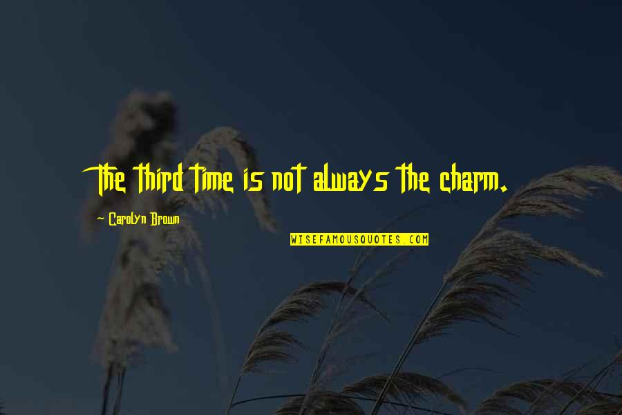 Triturar Quotes By Carolyn Brown: The third time is not always the charm.