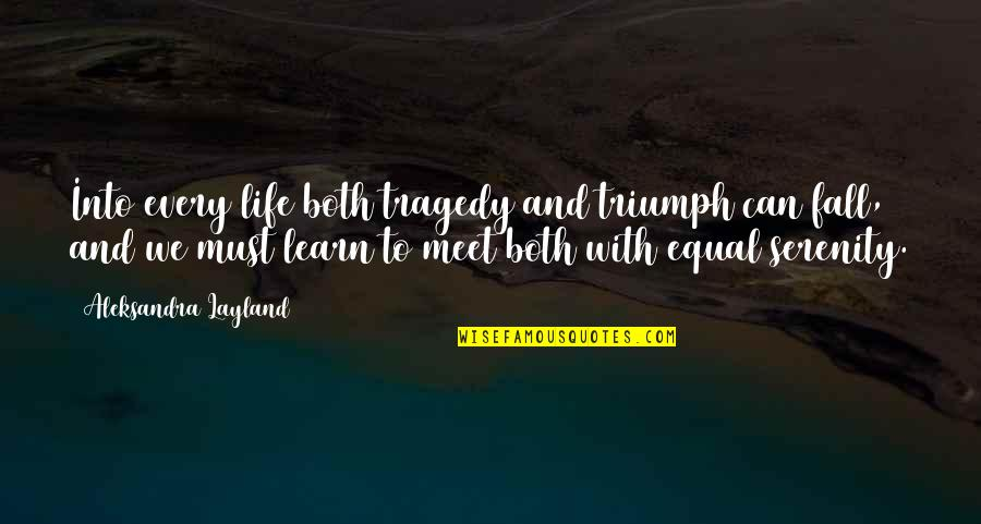 Triumph Over Tragedy Quotes By Aleksandra Layland: Into every life both tragedy and triumph can