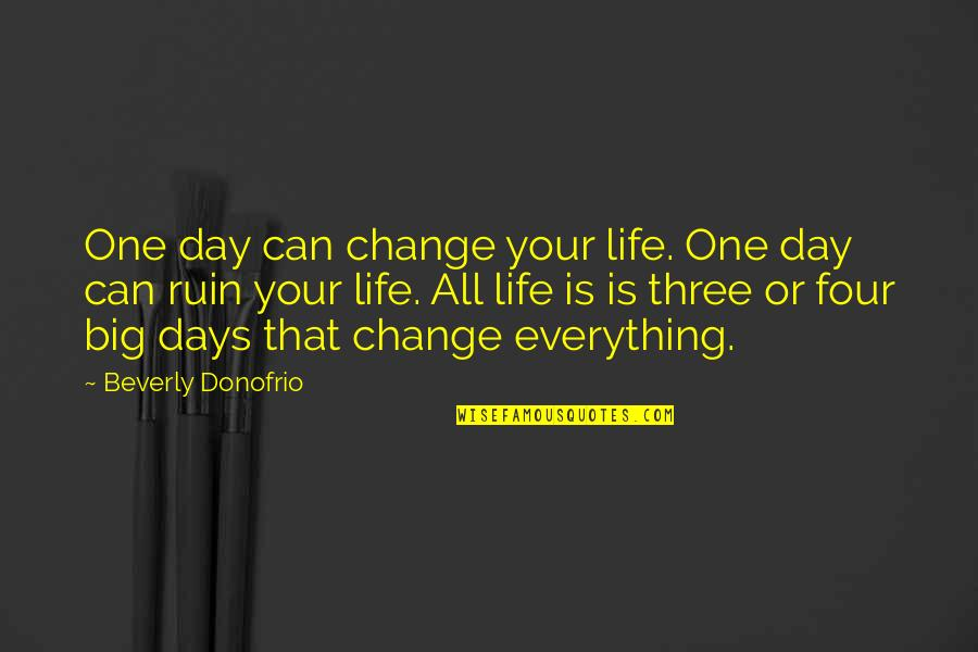 Triumph Over Tragedy Quotes By Beverly Donofrio: One day can change your life. One day
