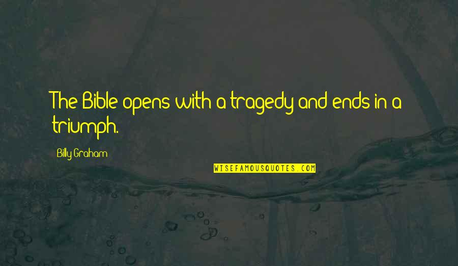 Triumph Over Tragedy Quotes By Billy Graham: The Bible opens with a tragedy and ends
