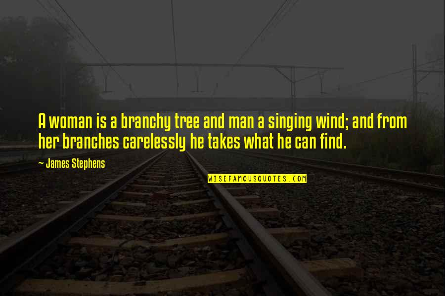 Triumph Over Tragedy Quotes By James Stephens: A woman is a branchy tree and man