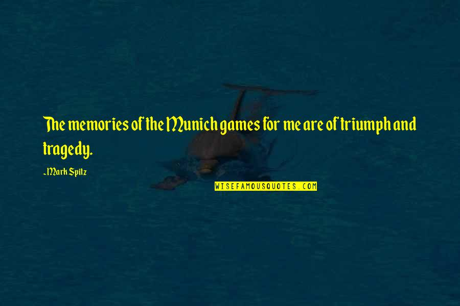 Triumph Over Tragedy Quotes By Mark Spitz: The memories of the Munich games for me