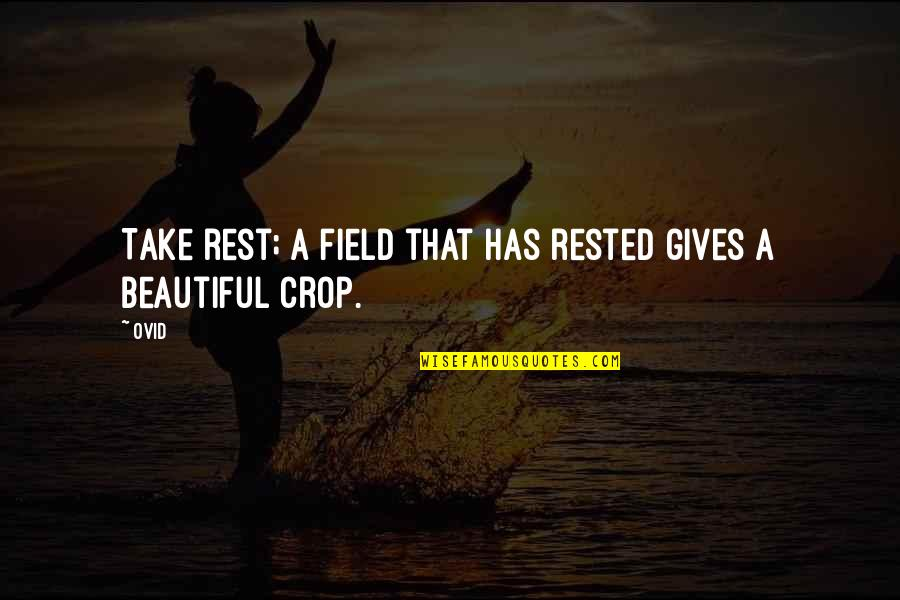 Triumph Over Tragedy Quotes By Ovid: Take rest; a field that has rested gives