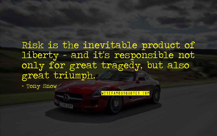 Triumph Over Tragedy Quotes By Tony Snow: Risk is the inevitable product of liberty -