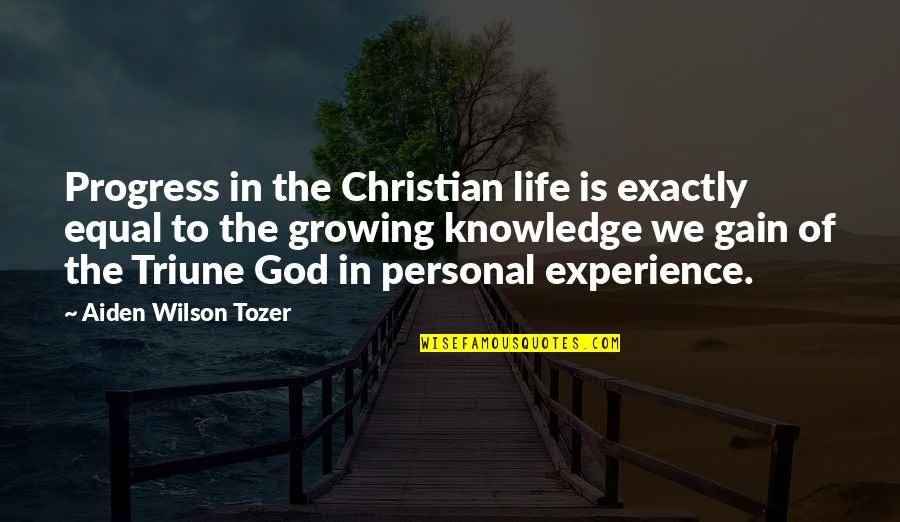 Triune Quotes By Aiden Wilson Tozer: Progress in the Christian life is exactly equal