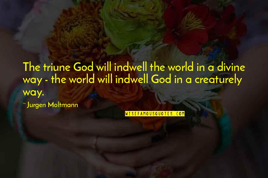 Triune Quotes By Jurgen Moltmann: The triune God will indwell the world in