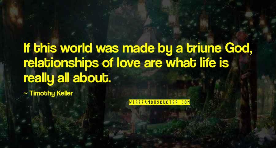 Triune Quotes By Timothy Keller: If this world was made by a triune
