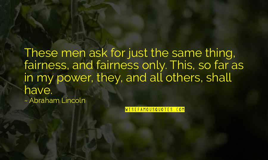 Triungular Quotes By Abraham Lincoln: These men ask for just the same thing,