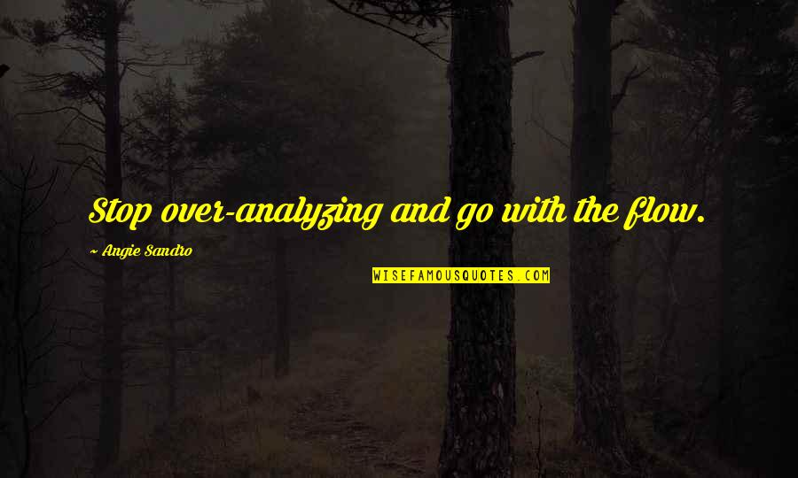Triungular Quotes By Angie Sandro: Stop over-analyzing and go with the flow.