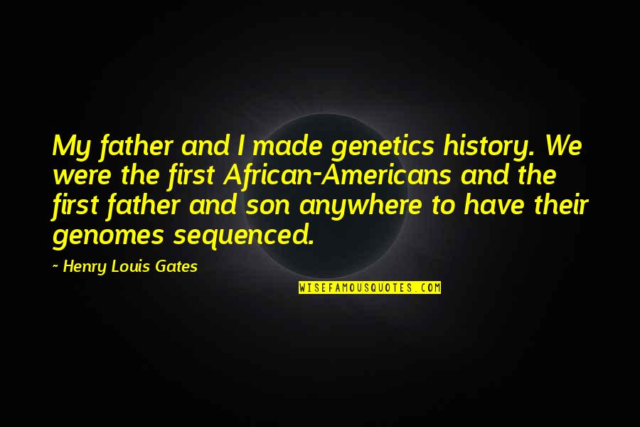 Triungular Quotes By Henry Louis Gates: My father and I made genetics history. We