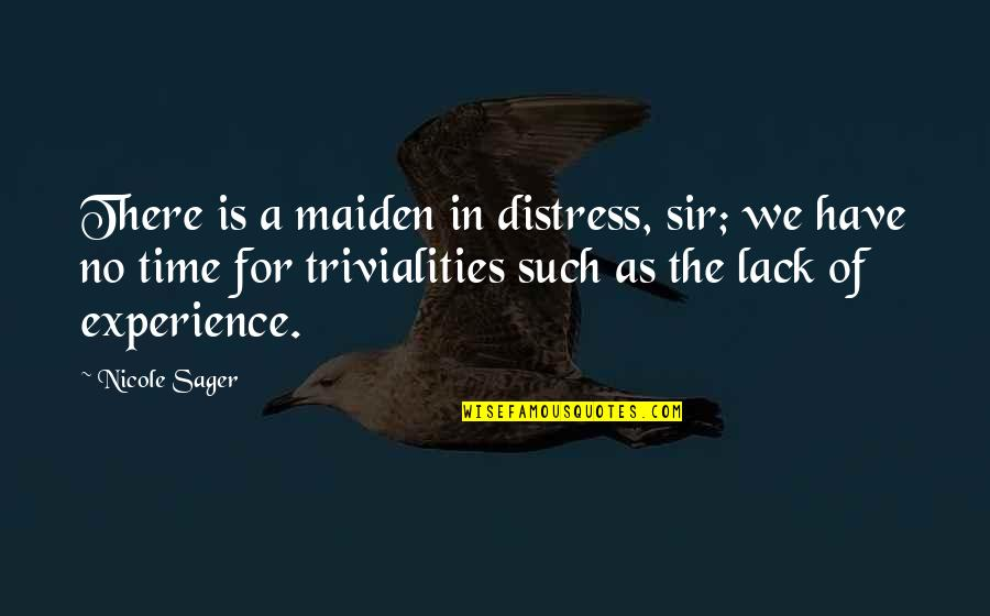 Trivialities Quotes By Nicole Sager: There is a maiden in distress, sir; we