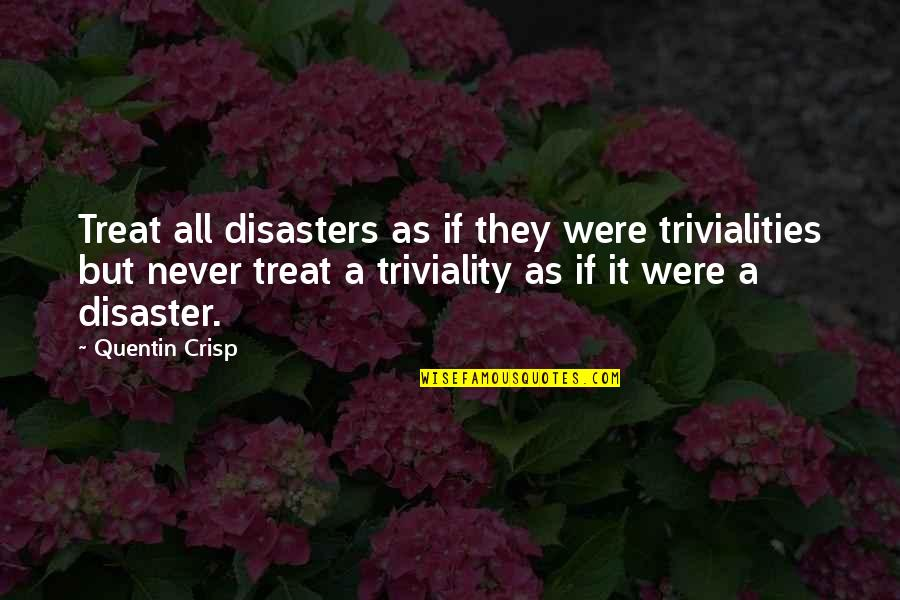 Trivialities Quotes By Quentin Crisp: Treat all disasters as if they were trivialities
