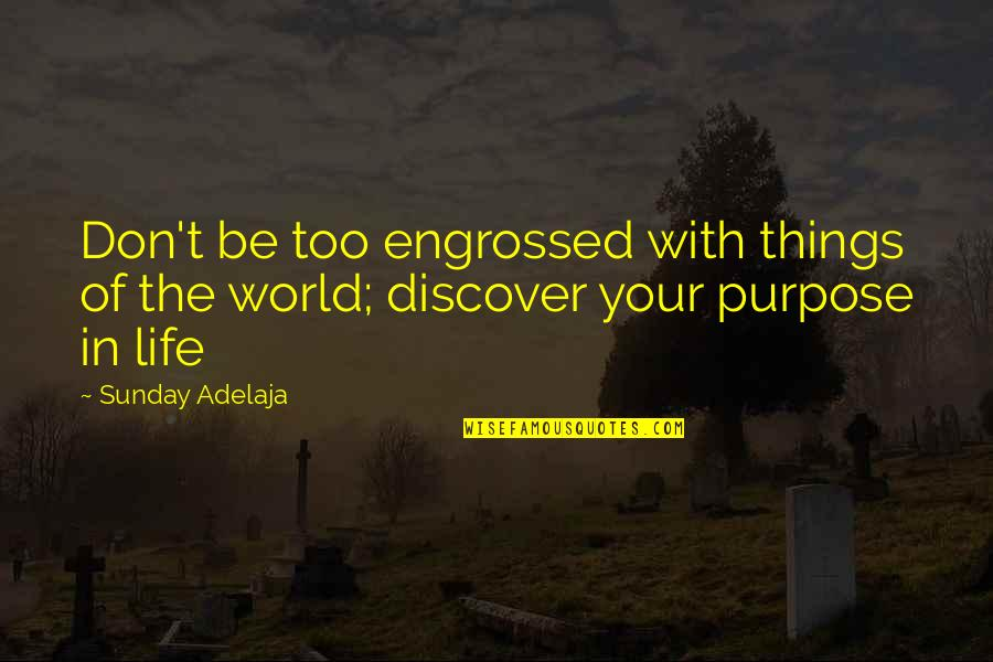 Trivialities Quotes By Sunday Adelaja: Don't be too engrossed with things of the