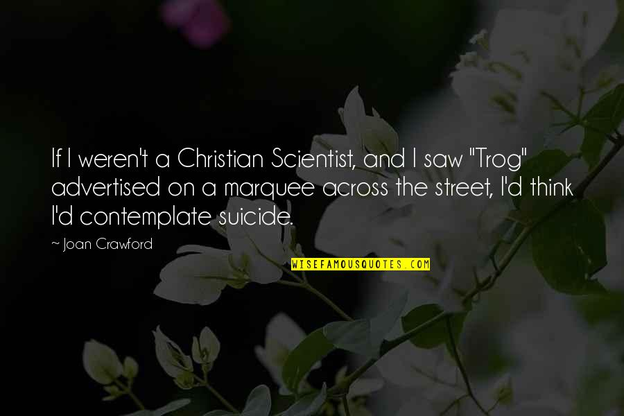Trog Quotes By Joan Crawford: If I weren't a Christian Scientist, and I