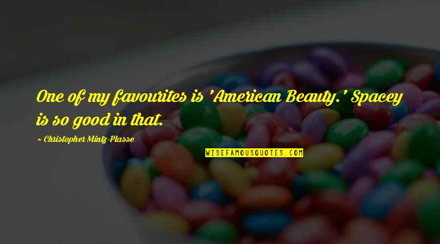 Trojan Family Quotes By Christopher Mintz-Plasse: One of my favourites is 'American Beauty.' Spacey