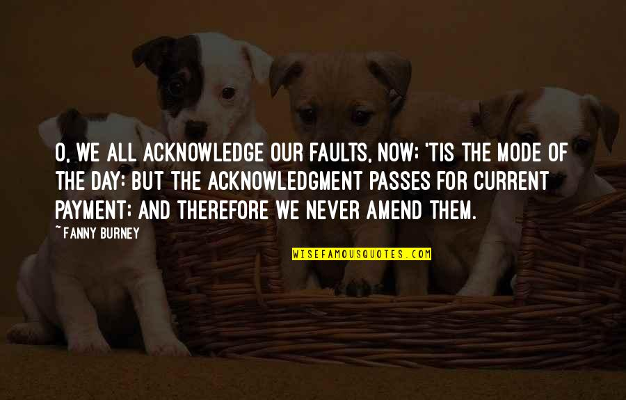 Trojan Family Quotes By Fanny Burney: O, we all acknowledge our faults, now; 'tis
