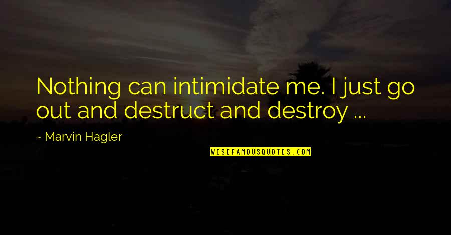 Trojan Family Quotes By Marvin Hagler: Nothing can intimidate me. I just go out