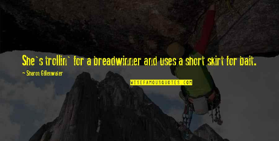 Trollin Quotes By Sharon Gillenwater: She's trollin' for a breadwinner and uses a