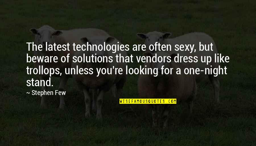 Trollops Quotes By Stephen Few: The latest technologies are often sexy, but beware