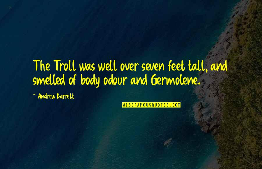 Trolls 2 Quotes By Andrew Barrett: The Troll was well over seven feet tall,