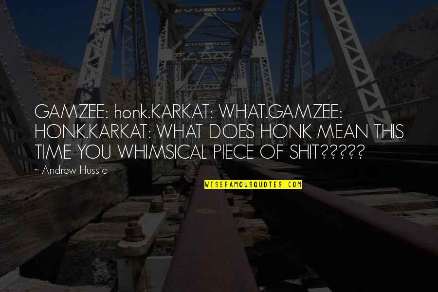 Trolls 2 Quotes By Andrew Hussie: GAMZEE: honk.KARKAT: WHAT.GAMZEE: HONK.KARKAT: WHAT DOES HONK MEAN