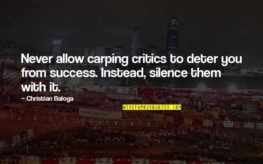 Trolls 2 Quotes By Christian Baloga: Never allow carping critics to deter you from