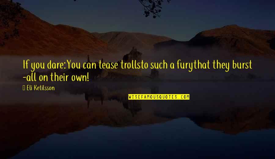 Trolls 2 Quotes By Eli Ketilsson: If you dare:You can tease trollsto such a
